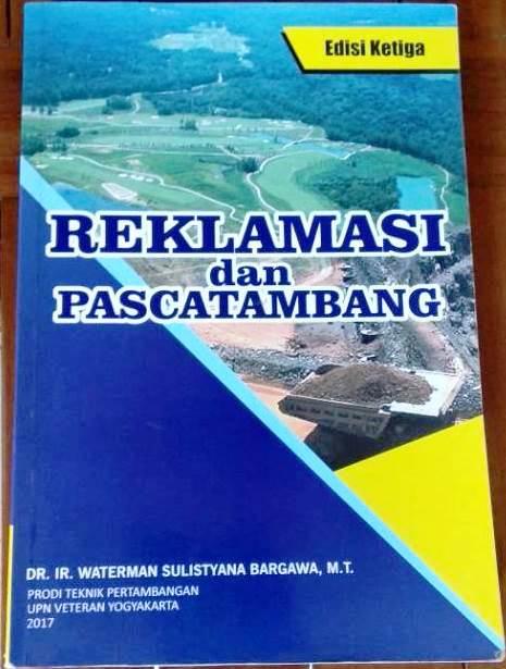 Buku Reklamasi dan Pascatambang Edisi Ketiga Karya DR. Ir. Waterman Sulistyana Bargawa